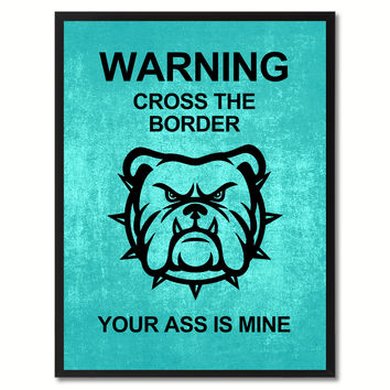 Warning Cross The Border Funny Sign Aqua Print on Canvas Picture Frames Home Decor Wall Art Gifts 91921