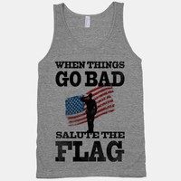 When Things go Bad, Salute the Flag.