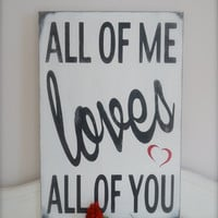 All of Me Loves All of You Custom Painted Sign