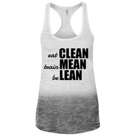 Eat Clean, Train Mean, Be Lean Ombre Burnout Racerback Tank - Great For Gym - Great Motivation