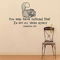 Wall Vinyl Decal Quote Sticker Home Decor Art Mural You may have noticed that I'm not all there myself Alice in Wonderland Cheshire Cat Z321