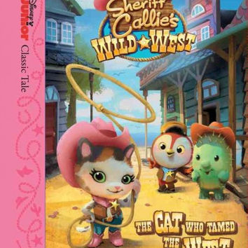 Sheriff Callie's Wild West: The Cat Who Tamed the West (Disney Junior Classic Tales): Sheriff Callie's Wild West: The Cat Who Tamed the West