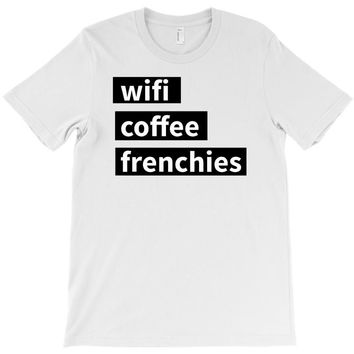 wifi, coffee, frenchies T-Shirt