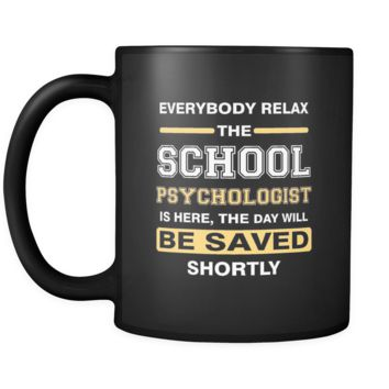 School psychologist - Everybody relax the School psychologist is here, the day will be save shortly - 11oz Black Mug
