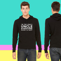 Crazy uncle everyone warned you about sweatshirt hoodie