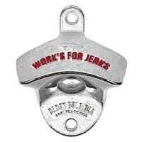 Work's For Jerks Mounted Bottle Opener