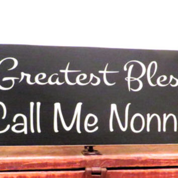 My greatest blessings call me Nonna wood sign - birthday gift made from solid pine wood - grandmother signs