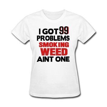 Classical Short Sleeve Tee I GOT 99 PROBLEMS SMOKING WEED AINT ONE Women's Cheap Tee Shirts O-Neck Women's Plus Size Clothing