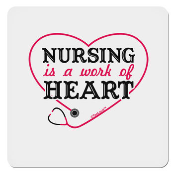 "Nursing Is A Work Of Heart 4x4"" Square Sticker"