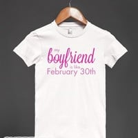 My Boyfriend is like Feb 30th (Junior)-Female White T-Shirt