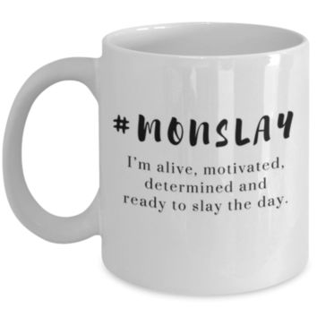 #Monslay I'm Alive, Motivated, Determined And Ready To Slay The Day. - Cute Coffee Mug - Birthday Gift - Christmas Gift - Perfect Gift for Sister, Best Friend, Roommate, Coworker, Sibling, Cousin - White Elephant Gift