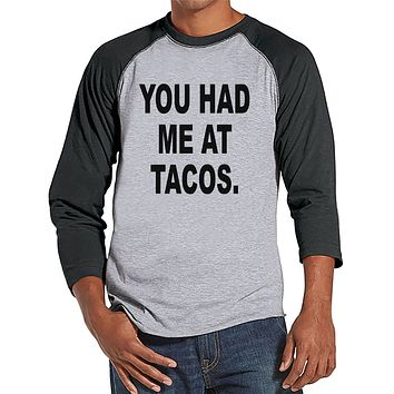 Men's Funny Shirt - You Had Me At Tacos - Funny Mens Shirts - Taco Shirt - Grey Baseball Tee - Gift for Him - Funny Gift Idea for Boyfriend