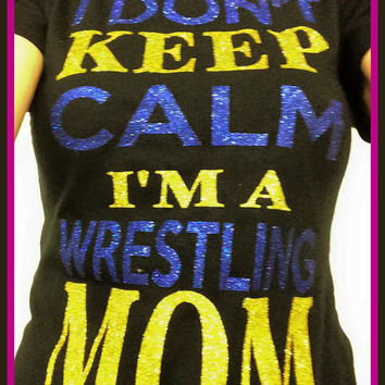 I Can't Keep Calm I'm a Wrestling Mom Ladies Bling Shirt Custom Made any Sport Sparkle Team Glitter Custom Colors Sports Team Personalized