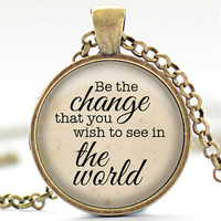 Be the Change Necklace, Quote Pendant, Quote Jewelry, Your Choice of Finish (1709)