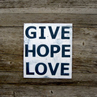 Give Hope Love Sign - Hope Sign - Inspirational Wood Sign - Christmas Gift - Rustic Decor - Hope and Love - Navy
