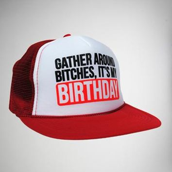 """Gather Around Bitches, It's My Birthday"" Trucker Hat"