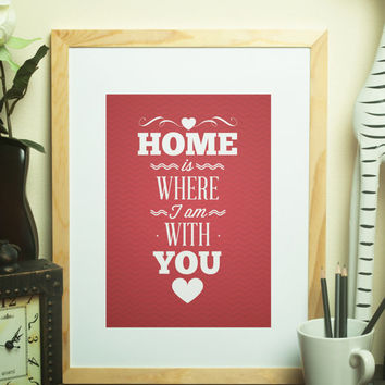 Custom Home Decor- Home is Where I Am With You Wall Art