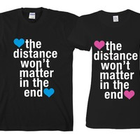 "The Distance Won't Matter in The End ""Cute Couples Matching T-shirts"""