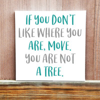 Motivational Sign - You Are Not A Tree Hand Painted Canvas, Inspirational Quote, Motivational Quote, Home Decor, Office Decor, Birthday Gift