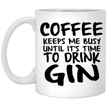 Coffee Keeps Me Busy Until Its Time To Drink Gin Coffee Mug 11 oz Mug