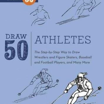 Draw 50 Athletes: The Step-by-Step Way to Draw Wrestlers and Figure Skaters, Baseball and Football Players, and Many More (Draw 50)