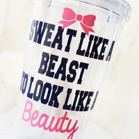 Sweat Like a Beast to Look Like a Beauty 16 oz tumbler