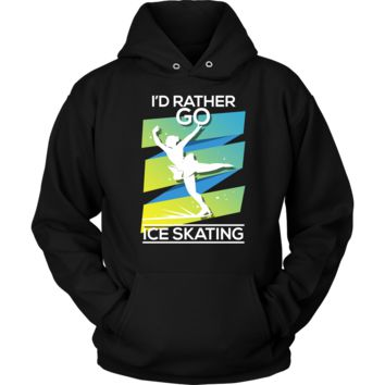 I'd Rather Go Ice Skating Ice Skater Gift Hoodie