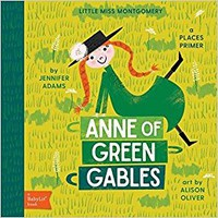 Anne of Green Gables: A BabyLit® Places Primer Board book – August 22, 2017
