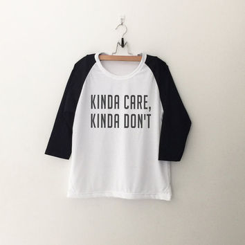Kinda care kinda don't tshirt tumblr sweatshirt for teen fashion womens gift summer fall spring winter outfit ideas for school