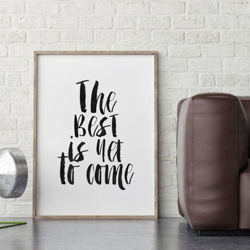 TYPOGRAPHY POSTER,The Best Is Yet To Come,Digital Art Print,Wall Art,Inspiraitonal Quote,Motivational Print,Typography Art Print,Quote Print
