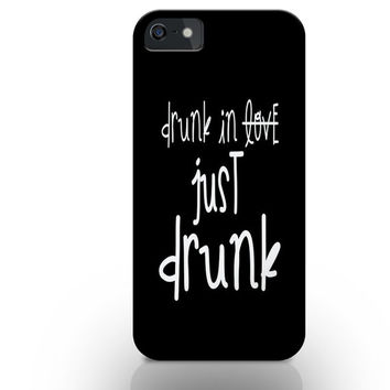 Just drunk phone case, iphone 4s/iphone 5/iphone 6 +/iphone 6 case, teen iphone case, tumblr quotes, tumblr phone case, teen fashion
