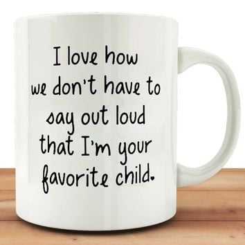 MuGod Funny Mug Quotes with I Love How We Dont Have To Say That Im Your Favorite Child Coffee Tea 11oz Cup. Unique Gifts For Dad