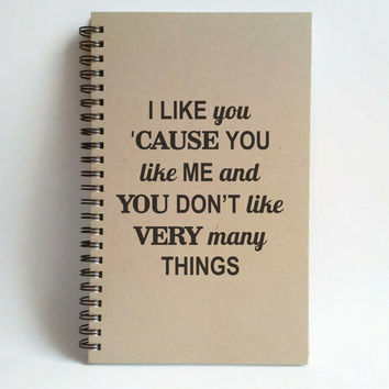 I like you cause you like me and you don't like many things, 5x8 Journal, spiral notebook, brown kraft white, handmade, romantic gift, funny