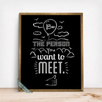 Be The Person You Want To Meet Print, Typography Poster, Motivational Decor, Inspirational Art, Home Decor, Wall Art, Mothers Day Gift