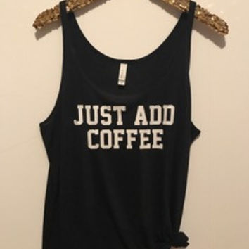 Just Add Coffee - Slouchy Relaxed Fit Tank - Ruffles with Love - Fashion Tee - Graphic Tee