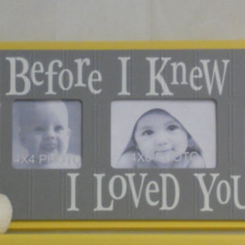 Gray Nursery Ideas - Yellow Picture Frame Yellow and Gray Baby Shower Gift - Sign Saying - BEFORE I KNEW YOU...