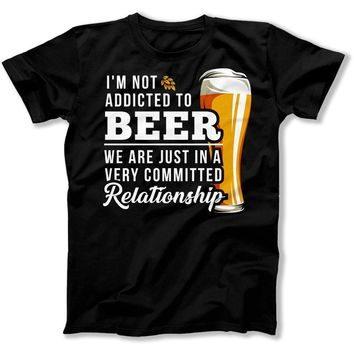 I'm Not Addicted to Beer. We Are Just In A Very Committed Relationship