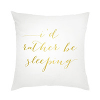 I'd Rather Be Sleeping Pillow