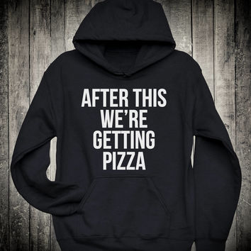 After This We Are Getting Pizza Workout Top Funny Slogan Hoodie Gym Fitness Yoga Sweatshirt Running Runner Marathon Gift Clothing