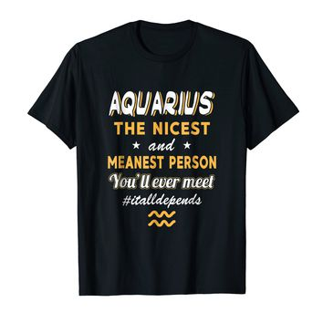 Aquarius The Nicest And Meanest Person You'll Ever Meet Tee