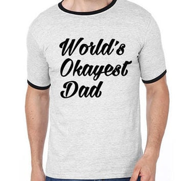 Worlds Okayest Dad | Father's Day Gift | Best Father | Best Dad T-Shirt | Men Tshirt | Dad Tshirt | Okayest Dad