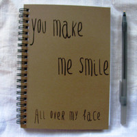you make me smile all over my face- 5 x 7 journal
