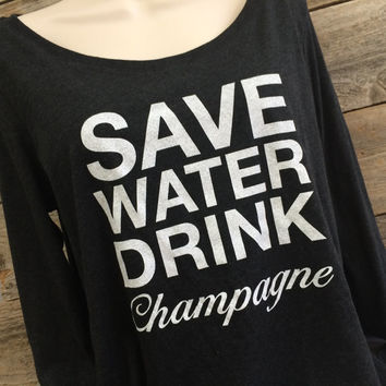 Save Water, Drink Champagne, Long Sleeve, Scoop Neck, Vintage Shirt, Bachelorette Party, Drinking Shirt, Girls Night Out, Bridal Party  Gift
