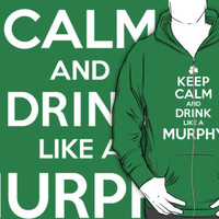 Hilarious 'Keep Calm and Drink Like a Murphy' St. Patrick's Day Hoodie and Acccessories