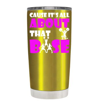 Cause its All About the Base on Translucent Gold 20 oz Tumbler Cup