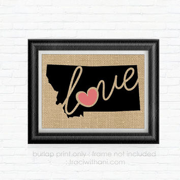 Montana Love! - MT Burlap Printed Wall Art: Print, Silhouette, Print, Heart, Home, State, United States, Rustic, Typography, Artwork, Map