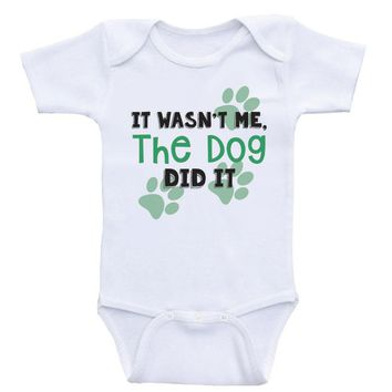 "Funny Baby Shirts ""It Wasn't Me The Dog Did It"" Gender Neutral Baby Onesuits"