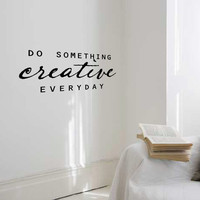 Etsy Transaction -        Do Something Creative Everyday - removable wall quote