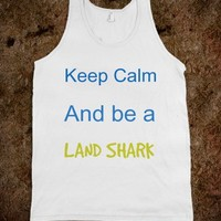 keep calm and be a land shark - SweetStyle