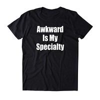 Awkward Is My Specialty Shirt Anti social Outcast Introvert Clothing Tumblr T-shirt